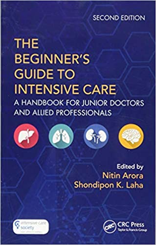 The Beginner's Guide to Intensive Care A Handbook for Junior Doctors and Allied Professionals 2nd Edition