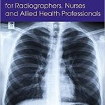Chest X-ray Interpretation for Radiographers, Nurses and Allied Health Professionals PDF