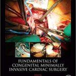 Fundamentals of Congenital Minimally Invasive Cardiac Surgery 1st Edition PDF
